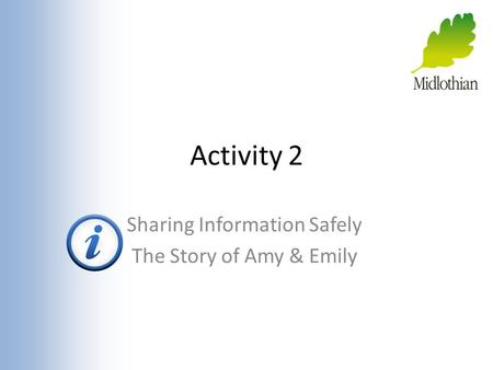 Activity 2 Sharing Information Safely The Story of Amy & Emily.