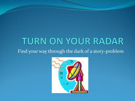 Find your way through the dark of a story-problem.