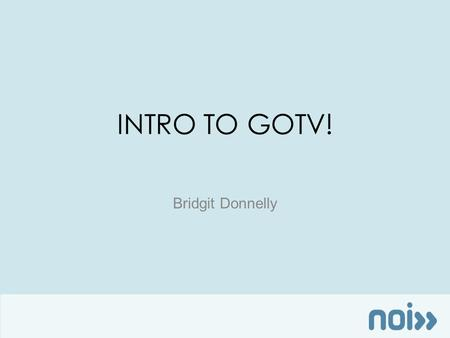 INTRO TO GOTV! Bridgit Donnelly. Presenter: Bridgit Donnelly Former Data Training Manager New Organizing Institute.