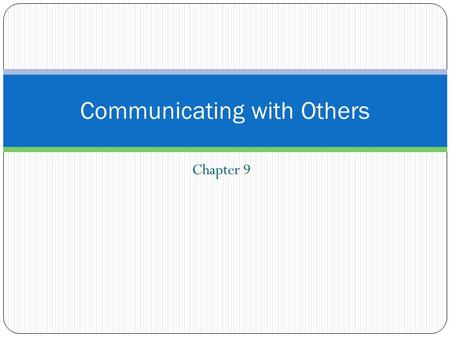Chapter 9 Communicating with Others. What is Communication? Communication - Any means by which you can share a message with another person. Involves a.