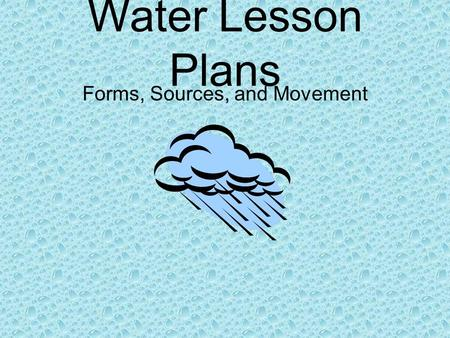 Water Lesson Plans Forms, Sources, and Movement. Grade Level: 2 nd Grade ** This is a two day activity: 55min each day **