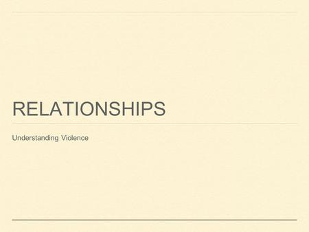 RELATIONSHIPS Understanding Violence. VIOLENCE IN NUMBERS Gangs Claim to territory Have a leader Commit acts of violence, vandalism Have weapons Why join.