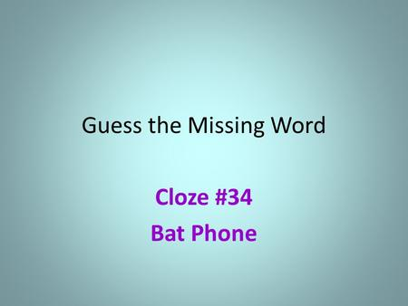 Guess the Missing Word Cloze #34 Bat Phone. It's a bat-sized cell _ _ _ _ _, of course! It's a bat-sized cell p _ _ _ _, of course! It's a bat-sized cell.