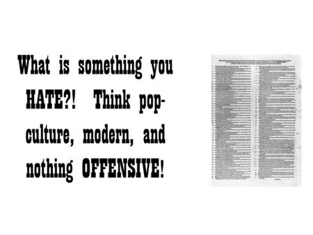 What is something you HATE?! Think pop- culture, modern, and nothing OFFENSIVE !