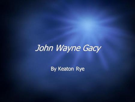 John Wayne Gacy By Keaton Rye. The Clown Killer  John Wayne Gacy became known as the clown killer.  He got his name, because he used to throw parties.