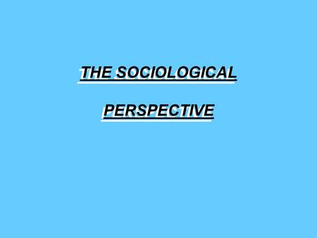 THE SOCIOLOGICAL PERSPECTIVE DARWIN SPENCER DURKHEIM WEBER MARX NIETZSCHE.
