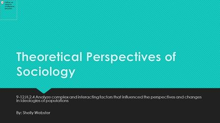 Theoretical Perspectives of Sociology 9 ‐ 12.H.2.4 Analyze complex and interacting factors that influenced the perspectives and changes in ideologies of.