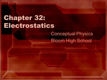 Chapter 32: Electrostatics Conceptual Physics Bloom High School.