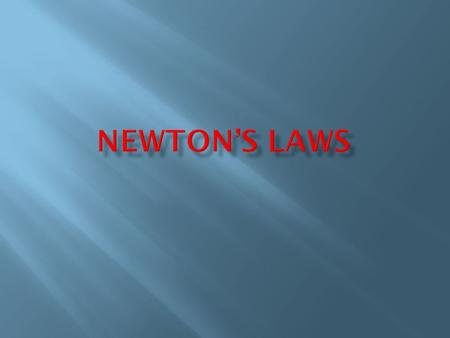 1) What are Newton's three Laws of Motion? 2) When do we apply the three Laws of Motion?