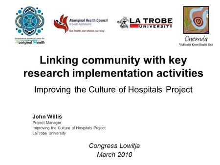 Linking community with key research implementation activities Improving the Culture of Hospitals Project John Willis Project Manager Improving the Culture.