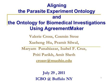 1 Aligning the Parasite Experiment Ontology and the Ontology for Biomedical Investigations Using AgreementMaker Valerie Cross, Cosmin Stroe Xueheng Hu,