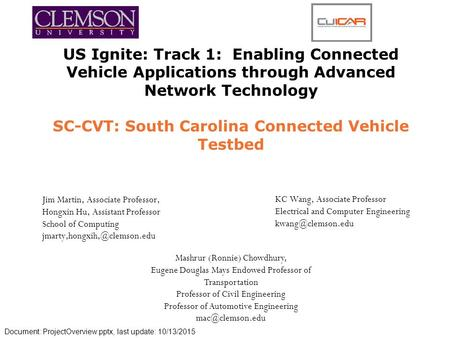 US Ignite: Track 1: Enabling Connected Vehicle Applications through Advanced Network Technology SC-CVT: South Carolina Connected Vehicle Testbed Jim Martin,