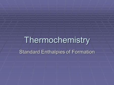 Thermochemistry Standard Enthalpies of Formation.