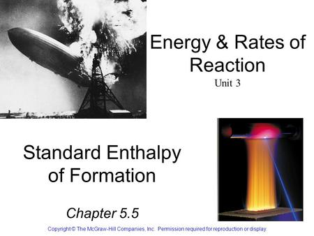 Standard Enthalpy of Formation Chapter 5.5 Copyright © The McGraw-Hill Companies, Inc. Permission required for reproduction or display. Energy & Rates.