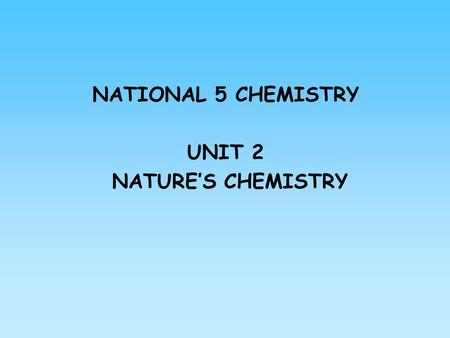 NATIONAL 5 CHEMISTRY UNIT 2 NATURE'S CHEMISTRY. Contents Homologous series Fuelling Scotland's future Alkanes Alkenes Cycloalkanes.