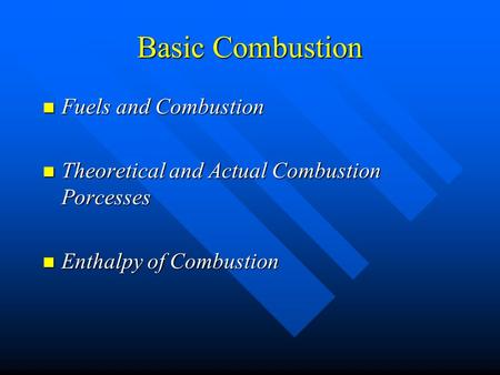 Basic Combustion Fuels and Combustion Fuels and Combustion Theoretical and Actual Combustion Porcesses Theoretical and Actual Combustion Porcesses Enthalpy.