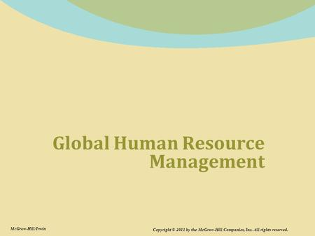 Global Human Resource Management Copyright © 2011 by the McGraw-Hill Companies, Inc. All rights reserved. McGraw-Hill/Irwin.