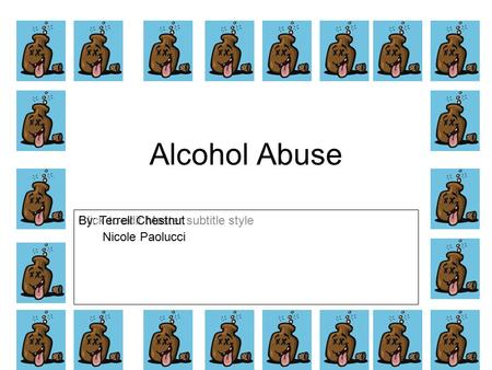 Click to edit Master subtitle style 1/9/09 Alcohol Abuse By: Terrell Chestnut Nicole Paolucci.