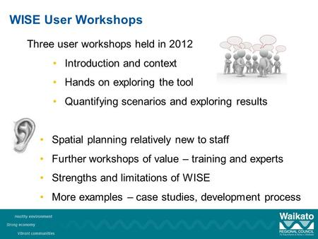 WISE User Workshops Three user workshops held in 2012 Introduction and context Hands on exploring the tool Quantifying scenarios and exploring results.