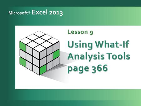 A lesson approach Microsoft® Excel 2013. a lesson approach 2 Monitor workbook security. 1 Create a scenario. 2 Set conditional formatting. 3 Manage scenarios.