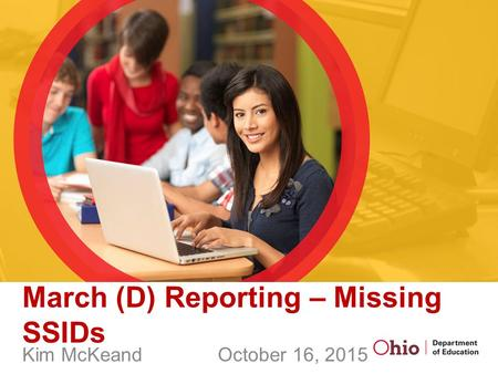 March (D) Reporting – Missing SSIDs Kim McKeand October 16, 2015.