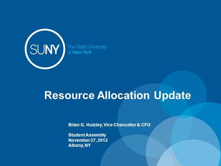 Resource Allocation Update Brian G. Hutzley, Vice Chancellor & CFO Student Assembly November 27, 2012 Albany, NY.