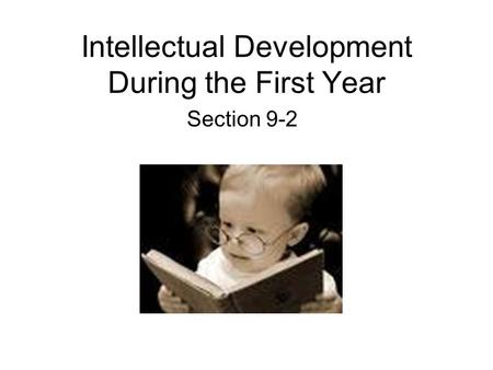 Intellectual Development During the First Year Section 9-2.