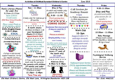 Activities at Old Moat Surestart Children's Centre June 2013 MondayTuesdayWednesdayThursdayFriday Healthy Child Drop in (formally Baby Drop-in) A drop-in.