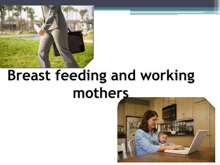 Breast feeding and working mothers. We need to work as early as possible !!!!