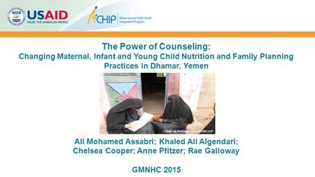 The Power of Counseling: Changing Maternal, Infant and Young Child Nutrition and Family Planning Practices in Dhamar, Yemen Ali Mohamed Assabri; Khaled.