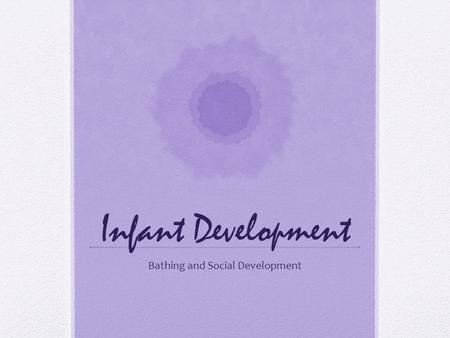 Infant Development Bathing and Social Development.