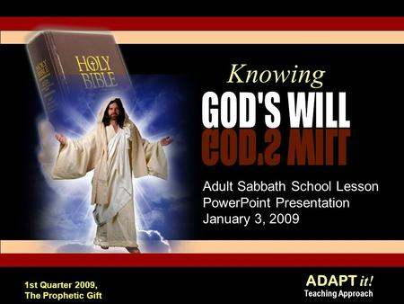 ADAPT it! Teaching Approach 1st Quarter 2009, The Prophetic Gift Knowing Adult Sabbath School Lesson PowerPoint Presentation January 3, 2009.