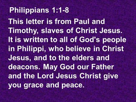 This letter is from Paul and Timothy, slaves of Christ Jesus. It is written to all of God's people in Philippi, who believe in Christ Jesus, and to the.