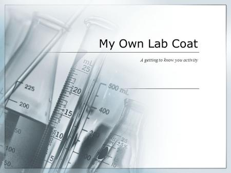 My Own Lab Coat A getting to know you activity. Prepare the Lab Coat 1. Fold the edges so that the coat meets in the middle. 2. Cut out the lab coat.