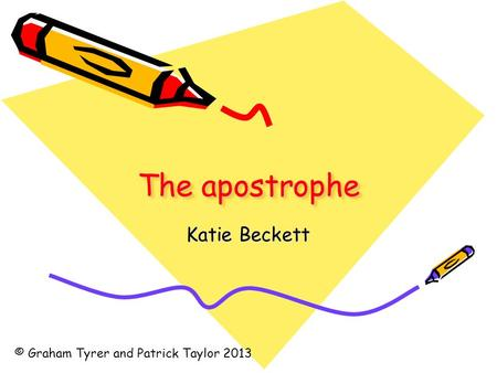 The apostrophe Katie Beckett © Graham Tyrer and Patrick Taylor 2013.