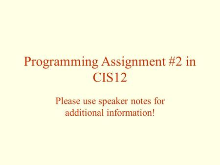 Programming Assignment #2 in CIS12 Please use speaker notes for additional information!