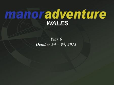 WALES Year 6 October 5 th – 9 th, 2015.