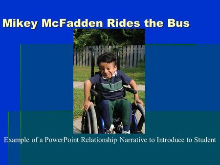 Mikey McFadden Rides the Bus Example of a PowerPoint Relationship Narrative to Introduce to Student.
