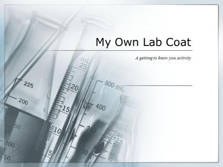 My Own Lab Coat A getting to know you activity. Prepare the Lab Coat 1.Fold the edges so that the coat meets in the middle. 2.Cut out the lab coat.