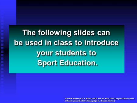 From D. Siedentop, P. A. Hastie, and H. van der Mars, 2011, Complete Guide to Sport Education, Second Edition (Champaign, IL: Human Kinetics). The following.