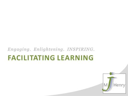 FACILITATING LEARNING Engaging. Enlightening. INSPIRING.