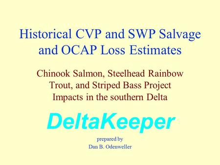 Historical CVP and SWP Salvage and OCAP Loss Estimates Chinook Salmon, Steelhead Rainbow Trout, and Striped Bass Project Impacts in the southern Delta.