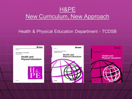 H&PE New Curriculum, New Approach Health & Physical Education Department - TCDSB.