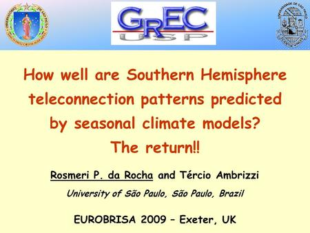 How well are Southern Hemisphere teleconnection patterns predicted by seasonal climate models? The return!! Rosmeri P. da Rocha and Tércio Ambrizzi University.
