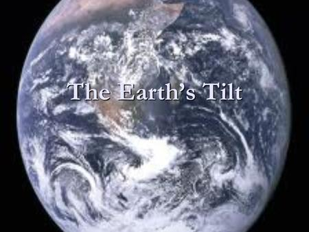 The Earth's Tilt. The Earth is tilted on its axis at 23.5 degrees The Earth is tilted on its axis at 23.5 degrees For 6 months the Northern Hemisphere.
