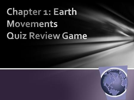 Chapter 1: Earth Movements Quiz Review Game