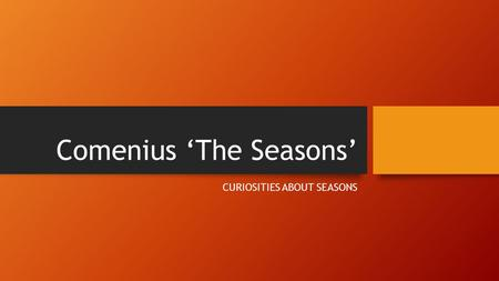 Comenius 'The Seasons' CURIOSITIES ABOUT SEASONS.