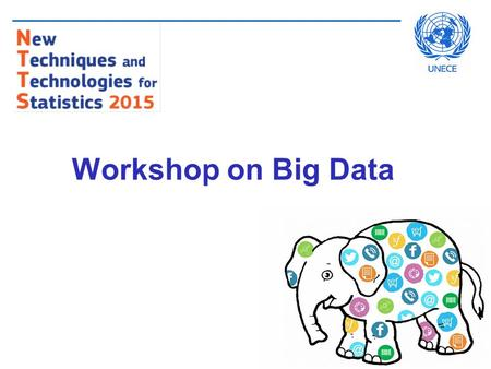 Workshop on Big Data. Agenda  Introduction  Results of 2014 Big Data Project  Plans of international organisations  Parallel discussions (Soapbox!)