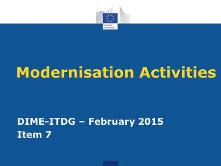 Modernisation Activities DIME-ITDG – February 2015 Item 7.