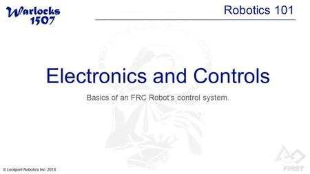 Electronics and Controls Basics of an FRC Robot's control system. Robotics 101.